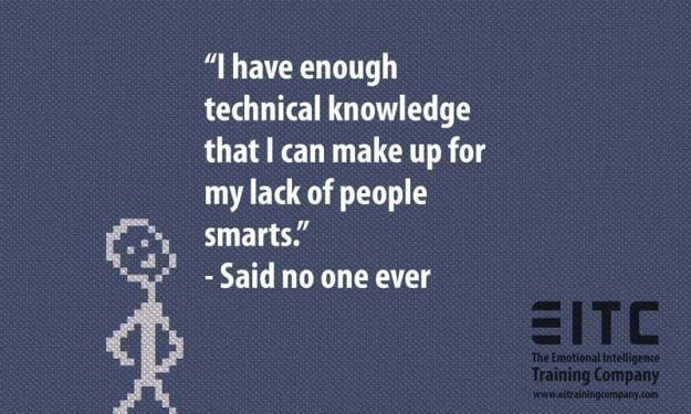 """I have enough technical knowledge that I can make up for my lack of people smarts."" - Said no one ever"