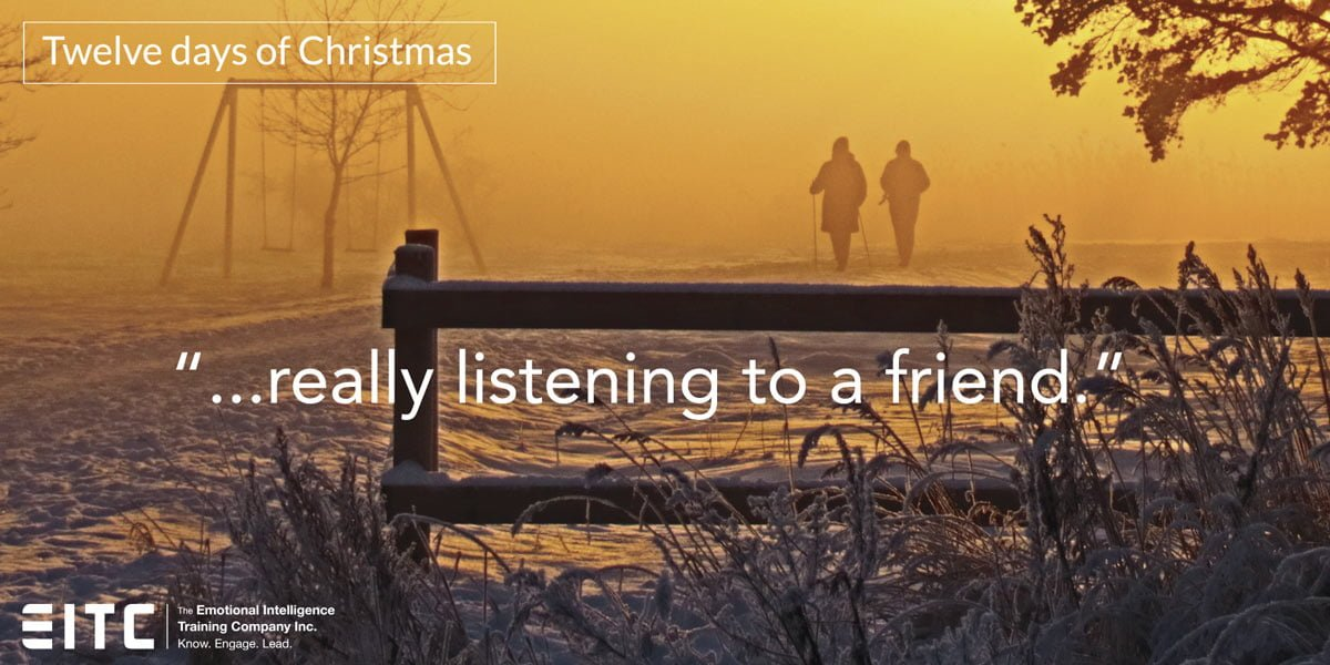 """...really listening to a friend."""